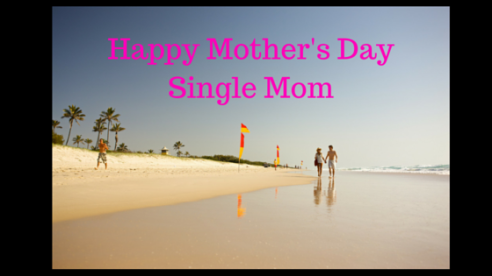 Happy Mother's Day!Single MomKeep Moving Forward