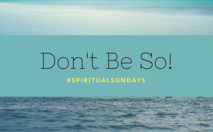 Don't Be So: #SpiritualSundays