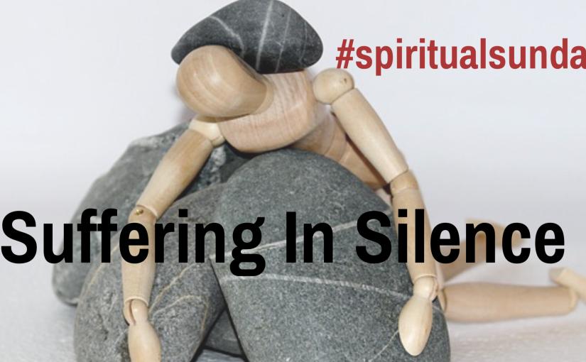 #spiritualsundays: Suffering InSilence