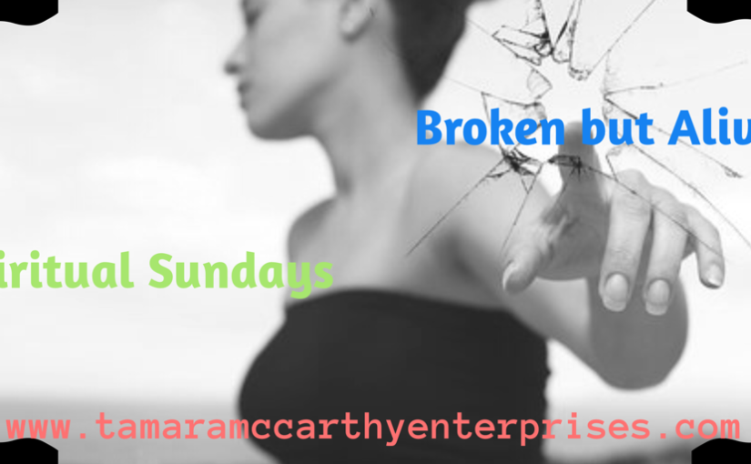 Spiritual Sundays: Broken but Alive