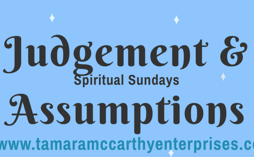 #SpiritualSundays: Judgement andAssumptions