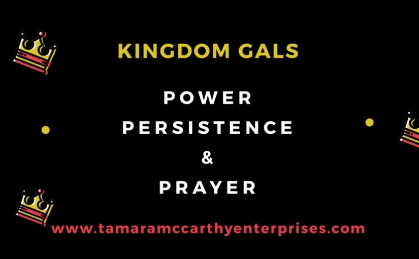 Kingdom Gals: Power, Persistence & Prayer……Tamara McCarthy