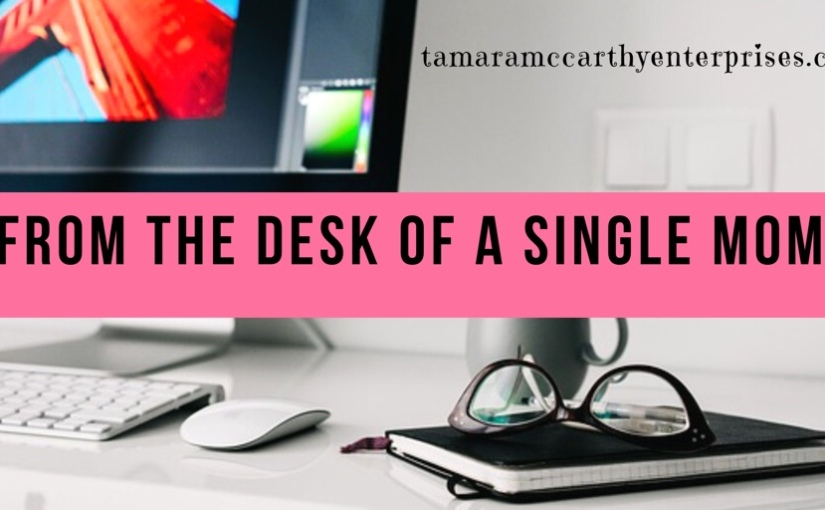 New Series: From the Desk of a Single Mom…