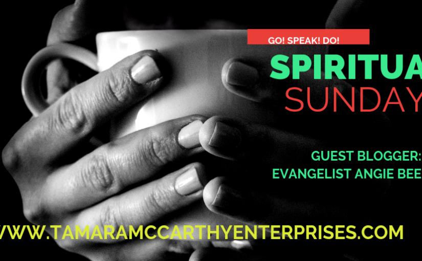 #SpiritualSundays: Guest Blogger Evangelist AngieBee