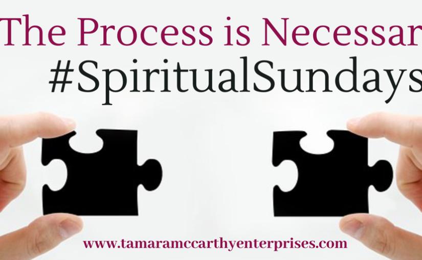 #SpiritualSundays: The Process isNecessary