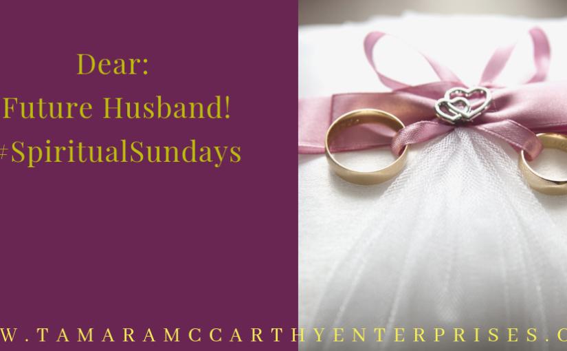 Dear Future Husband: #SpiritualSundays