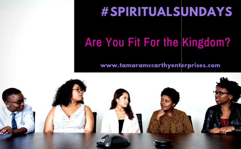 Are You Fit For The Kingdom? #spiritualsundays