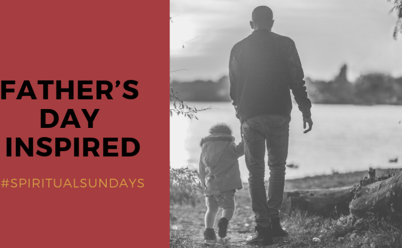 Father's Day Inspired: #SpiritualSundays