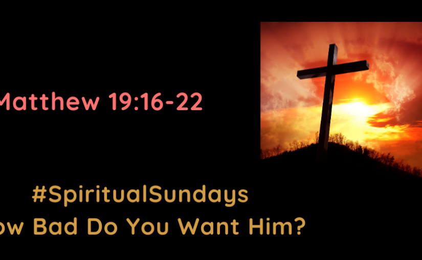 #SpiritualSundays: How Bad Do You Want Him?