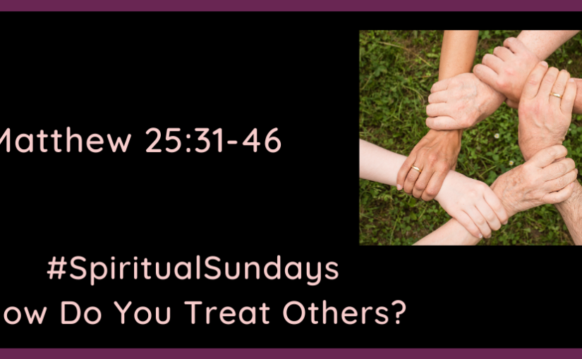 #SpiritualSundays: How Do You Treat Others?