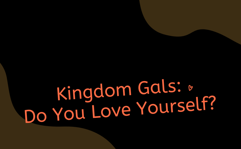 Kingdom Gals: Do you Love Yourself?